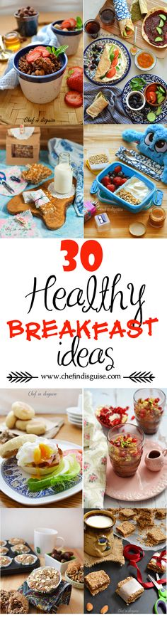 30 healthy breakfast ideas from chef in disguise. A month's worth of breakfast inspiration! Oats , eggs, smoothies, Middle Eastern and so much more!