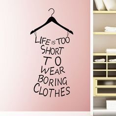 Life Is Too Short To Wear Boring Clothes Wall Sticker