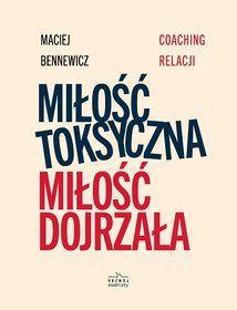 Miłość toksyczna, miłość dojrzała-Bennewicz Maciej