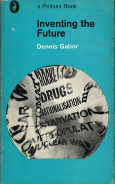 Inventing the Future by Dennis Gabor