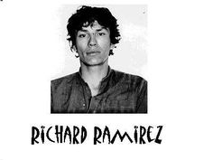 Serial Killers richard ramirez, i lived in california during his rain of terror.  scary shit.