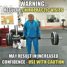 Warning... regular chiropractic visits may result in increased confidence - use with caution.