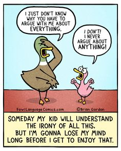 "Irony - Fowl Language Comics - I, on the other hand, say, ""I don't argue about EVERYTHING. Just most things. Funny Memes, Hilarious, Jokes, Mom Funny, Funny Art, Fowl Language Comics, The Awkward Yeti, Tired Funny, Parenting Memes"