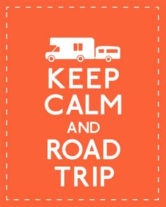 Keep calm and road trip.