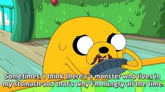 Sometimes, I think there's a monster who lives in my stomach and that's why I'm hungry all the time - Adventure Time Adventure Time Quotes, Adventure Time Characters, Jake Le Chien, Cartoon Network, Adventure Time Personajes, Hungry All The Time, Finn The Human, Jake The Dogs, Your Spirit Animal