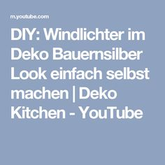 DIY: Windlichter im Deko Bauernsilber Look einfach selbst machen | Deko Kitchen - YouTube