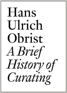 A Brief History of Curating (Documents): Lucy Lippard, Hans Ulrich Obrist, Walter Hopps, Pontus Hulten: 9783905829556: Amazon.com: Books