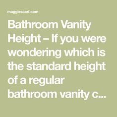 """Bathroom Vanity Height – If you were wondering which is the standard height of a regular bathroom vanity cabinet, that would be 32"""", although the range can be anywhere from 30"""" to 36"""" or so. Nowadays, the modern units are taller, and they are named comfort height vanities. Another thing to note here is that …"""
