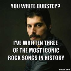 Freddie Mercury Meme Generator   unimpressed-freddie-mercury-meme-generator-you-write-dubstep-i-ve ...