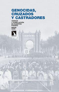 Genocidas, cruzados y castradores : terror y humillación en nuestro pasado / Miquel Izard