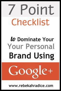 7 Point Checklist to Dominate Your Personal Brand Using Google Plus.