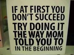 Funny Quotes : If at first.I think I'll make a few of these signs and put them in each o. - The Love Quotes Life Quotes Love, Mom Quotes, Great Quotes, Quotes To Live By, Funny Quotes, Inspirational Quotes, Daughter Quotes, Sister Sayings, Auntie Quotes