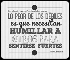 Lo peor de los débiles es que...  #reflexion #cierto