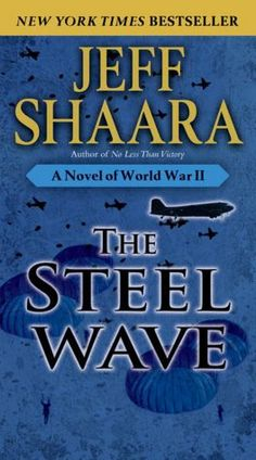The Steel Wave: A Novel of World War II.  Historical fiction of D-Day.