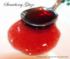 Cooking With Mary and Friends: Homemade Strawberry Glaze Strawberry Glaze Recipe For Cake, Strawberry Recipes, Glaze For Cake, Strawberry Jelly, Strawberry Fields, Sweet Sauce, Canning Recipes, Dessert Recipes, Desserts
