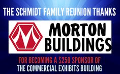 THANK YOU to Morton Buildings of Morton, Illinois & Spencer, Iowa for becoming a $250 Sponsor of the Commercial Exhibits Building at our Schmidt Family Reunion! Check out our newest sponsor online at http://www.MortonBuildings.com