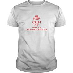 (Top Tshirt Charts) Keep Calm and Trust the Landscape Contractor [Tshirt Sunfrog] Hoodies, Tee Shirts