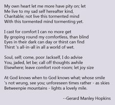 """My own heart let me more have pity on"" by Gerard Manley Hopkins"