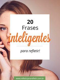 frases inteligentes e poderosas que vão te ajudar a refletir na vida! Espia, só tem frase bacana: #frase #inteligencia #reflexao