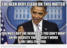 funny obama you must buy the insurance you don't want on the website that doesn't work or i will fine you