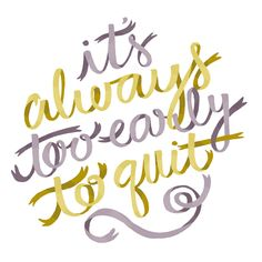"positive-inking: ""Some ribbon lettering to remind you that ""It's always too early to quit"" aka don't give up on whatever it is you're going after! Stuff gets tough sometimes, but if you want. Quotes Risk, Words Quotes, Wise Words, Quotes To Live By, Me Quotes, Motivational Quotes, Inspirational Quotes, Peace Quotes, Daily Quotes"