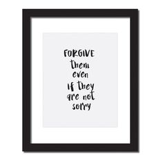 Inspirational quote print 'Forgive them even if they are not sorry'