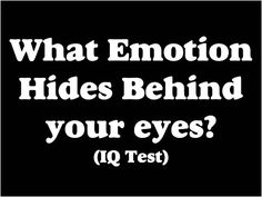What Emotion Hides Behind your eyes ? | Test IQ: