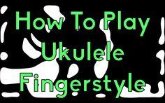 How To Play Fingerstyle Ukulele - Finger Pattern #1