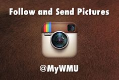Follow Us and Send Us Pictures on Instagram  --> @MyWMU