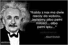 Każdy z nas ma dwie rzeczy do wyboru... #Einstein-Albert, #Miłość, #Strach