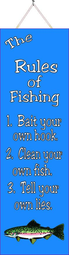 The rules of fishing are simple, especially if you have this funny quote sign hanging on your wall as a quick reference! The list includes three items: Bait your own hook. Clean your own fish. Fly Fishing Tips, Crappie Fishing, Fishing Quotes, Fishing Humor, Carp Fishing, Fishing Tackle, Fishing Basics, Fishing Tricks, Fishing Rods