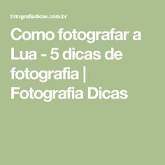 Como fotografar a Lua - 5 dicas de fotografia   Fotografia Dicas