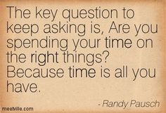 spend time with your kids quotes | ... spending your time on the right things? Because time is all you have