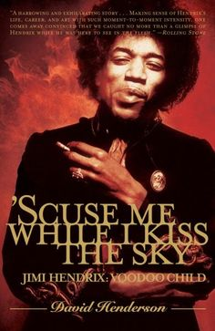 'Scuse Me While I Kiss the Sky: Jimi Hendrix, Voodoo Child