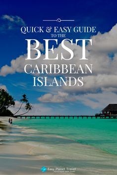 Quick & Easy Guide to the Best Caribbean Islands | Easy Planet Travel - World travel made simple