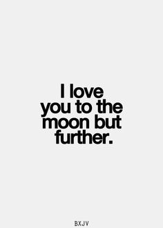 """I love you to the moon but further"""