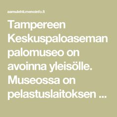 Tampereen Keskuspaloaseman palomuseo on avoinna yleisölle. Museossa on pelastuslaitoksen työntekijöitä paikalla, mutta opastettuja kierroksia ei ole vaan museossa voi tutustua omatoimisesti esillä oleviin esineisiin. Museo on kellarikerroksessa, joten sinne ei ole esteetöntä kulkua. Museoon on vapaa pääsy. Suomi 100 -juhlavuoden kunniaksi museon lisäksi yleisöllä on mahdollisuus tutustua pieneen valokuvanäyttelyyn, jossa kerrotaan palokunnan toiminnasta sodan aikana. Valokuvanäyttely on…