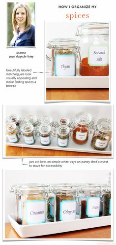"Organize spices into small jars in the pantry or on the counter for baking... and just buy them in the packets to refill. Buy glass jars with sprinklers and just refill with packets as well. Lot of good ideas/design on this site. Also see "" Beautifully Labeled Pantry"" section using jars ....love this idea!"