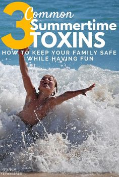 Learn 3 common summertime toxins - and why it's ok to put your kids to bed dirty, as long as it isn't THESE items. Reach for natural products before chemicals.