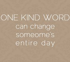 What's your kind word for the day?