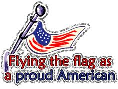 """Flying the Flag as a proud American"" and other animated website graphics for your blog, facebook page or website. July 4th, American, freedom, free images,"