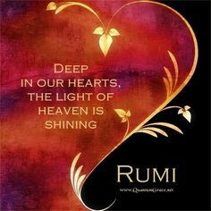 Deep in our hearts, the light of heaven is shining #Rumi #shine #love