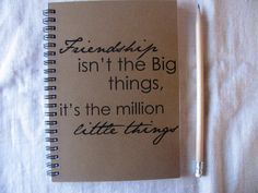 Friendship isn't the big things, its the million little things-  5 x 7 journal
