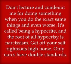 """For all you hypocrites with double standards. Gotta love those people who tell you something such as 'You're so negative all the time,"""" yet they are the ones who dish out all the negativity and never have one good word to say. Don't lecture me when you can't see your own pathetic behaviors"""