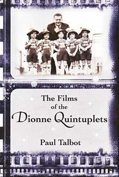 The Films of the Dionne Quintuplets: Author Paul Talbot tackles the famous five with emphasis on their interesting film career. Packed with photos and priceless information, every film fan will marvel at their story. The Famous Five, Multiple Births, Canadian History, Sad Life, Infancy, Enough Is Enough, Growing Up, The Creator, Books To Read