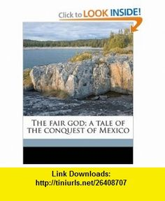 The fair god; a tale of the conquest of Mexico (9781177595292) Lew Wallace, Eric Pape , ISBN-10: 117759529X  , ISBN-13: 978-1177595292 ,  , tutorials , pdf , ebook , torrent , downloads , rapidshare , filesonic , hotfile , megaupload , fileserve