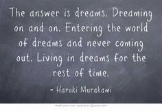 """""""Living in dreams for the rest of time"""" -Haruki Murakami"""