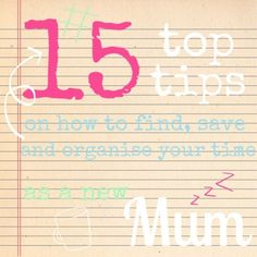 Top 15 tips on finding, saving and organising your time as a new mum / To Become Mum