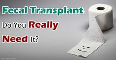 Recent study shows that fecal transplant on capsules containing fecal bacteria from healthy donors are a less invasive way to transplant healthy gut bacteria. http://articles.mercola.com/sites/articles/archive/2013/10/21/fecal-transplant.aspx