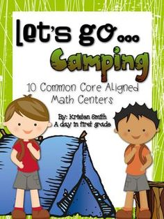 Lets go... camping! 10 common core aligned math centers for first grade!